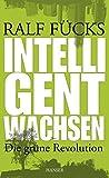 Intelligent wachsen: Die grüne Revolution - Ralf Fücks