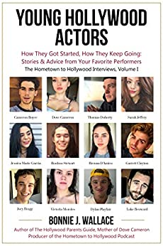 Young Hollywood Actors: How They Got Started, How They Keep Going: Stories & Advice From Your Favorite Performers (the Hometown To Hollywood Interviews) por Bonnie Wallace epub