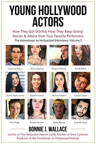 Young Hollywood Actors: How They Got Started, How They Keep Going: Stories & Advice from Your Favorite Performers (The Hometown to Hollywood Interviews) (English Edition)