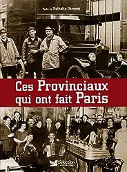 CES PROVINCIAUX QUI ONT FAIT PARIS