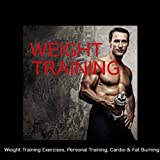 Weight Training - Electronic Music Top Workout Songs for Weight Training Exercises, Personal Training, Cardio & Fat Burning for Weight Loss