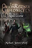Afterworld (The Orion Rezner Chronicles Book 1) by Michael James Ploof