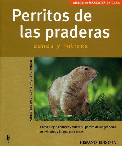 Perritos de las praderas / Little Dogs of the Meadows: Sanos y felices / Healthy and Happy (Manuales Mascotas En Casa / Pets at Home Manuals)
