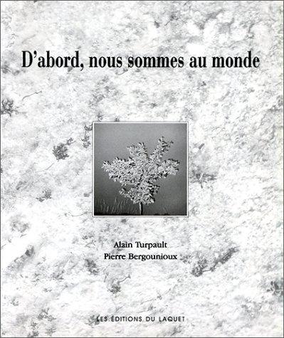 D'abord nous sommes au monde par Pierre Bergounioux