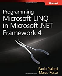 Programming Microsoft LINQ in Microsoft .NET Framework 4 1st (first) Edition by Pialorsi, Paolo, Russo, Marco published by MICROSOFT PRESS (2010)