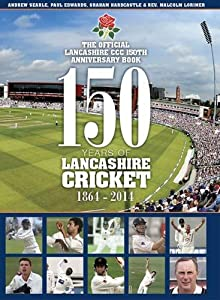 150 Years of Lancashire Cricket: 1864 to 2014 - County cricket in Lancashire