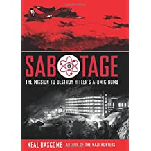 Sabotage: The Mission to Destroy Hitler's Atomic Bomb