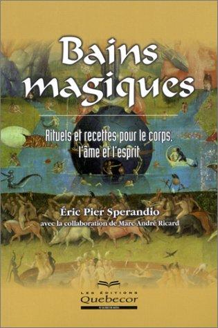 Bains magiques : Rituels et recettes pour le corps, l'âme et l'esprit par Eric Pier Sperandio
