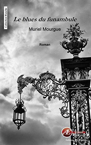 Le blues du funambule: Une intrigue haletante (Blanche) par Muriel Mourgue