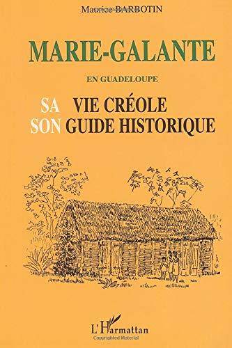 Marie-Galante en Guadeloupe : Sa vie créole et son guide historique par Maurice Barbotin