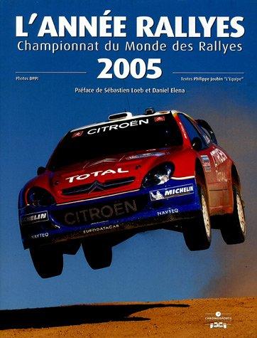 L'Année Rallyes 2005 : Championnat du Monde des Rallyes par Philippe Joubin