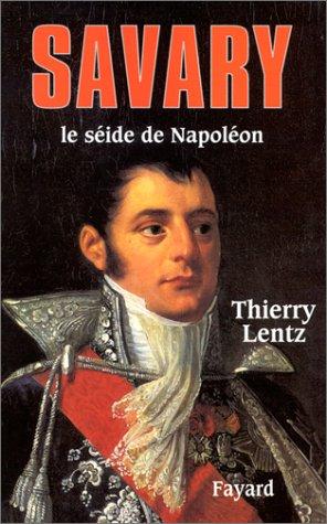Savary. Le séide de Napoléon