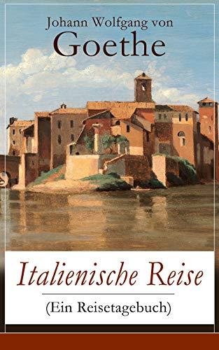 Italienische Reise (Ein Reisetagebuch): Autobiografische Schriften: Künstlerische und architektonische Interessen + Naturwissenschaftliche, meteorologische, ... und botanische Beobachtungen in Italien