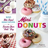 Mini Donuts: 100 Bite-Sized Donut Recipes to Sweeten Your Hole Day