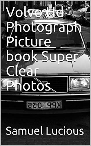 Volvo Car Hd Photograph Picture book Super Clear Photos (English Edition)