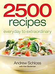 2500 Recipes: Everyday to Extraordinary by Andrew Schloss (2007-09-14)