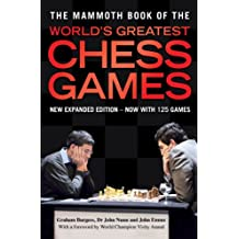 The Mammoth Book of the World's Greatest Chess Games: New edn (Mammoth Books) (English Edition)