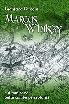 Marcus Whilsby e il cimitero delle tombe penzolanti di [Grechi, Gianluca]