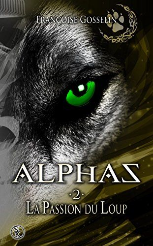 Alphas 2: La passion du loup (SK.PARANORMALE) (French Edition)