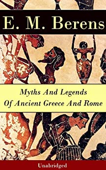 Myths And Legends Of Ancient Greece And Rome - Unabridged by [Berens, E. M.]
