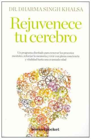 Rejuvenece tu cerebro (Books4pocket crec. y salud) por Dharma Singh Khalsa