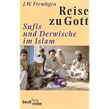 Reise zu Gott: Sufis und Derwische im Islam