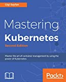 #9: Mastering Kubernetes: Master the art of container management by using the power of Kubernetes, 2nd Edition