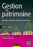 Gestion de patrimoine - 2015-2016 - 6e éd. : Stratégies juridiques, fiscales et financières (Hors collection) (French Edition)