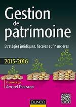 Gestion de patrimoine - 2015-2016 - 6e éd. - Stratégies juridiques, fiscales et financières de Arnaud Thauvron