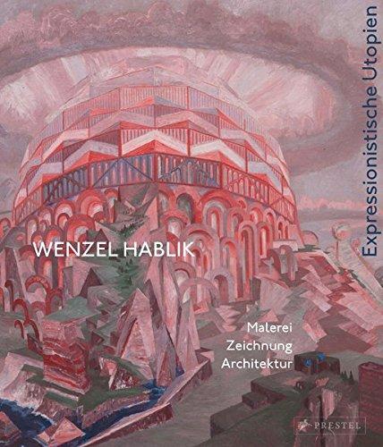 Wenzel Hablik - Expressionistische Utopien -: Malerei, Zeichnung, Architektur