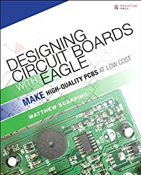 Designing Circuit Boards with EAGLE: Make High-Quality PCBs at Low Cost