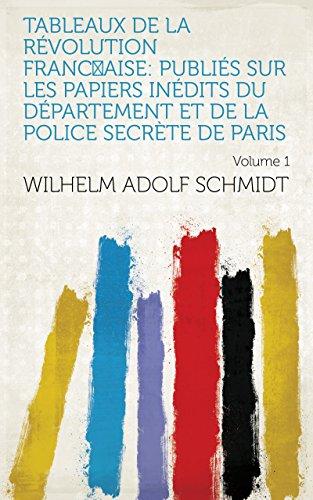 Tableaux de la révolution franc̜aise: publiés sur les papiers inédits du département et de la police secrète de Paris Volume 1