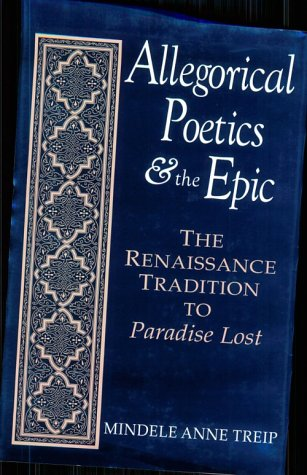 Allegorical Poetics And The Epic The Renaissance Tradition To Paradise Lost Studies In The English Renaissance