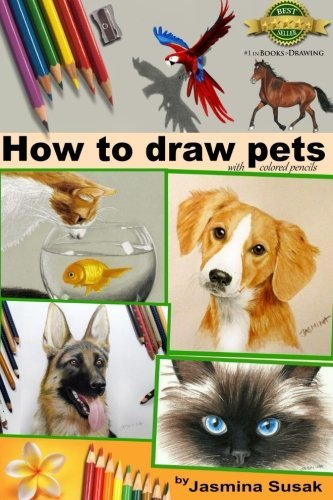 How to draw Pets: with colored pencils by Jasmina Susak (2015-04-08)