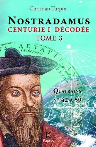 NOSTRADAMUS, CENTURIE I  DECODEE  T3 : Quatrains n° 42 à 59