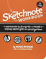The Sketchnote Workbook: Advanced techniques for taking visual notes you can use anywhere by Mike Rohde (2014-08-22)