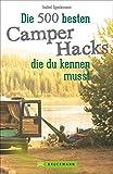 Camper Hacks: 500 geniale Tipps und Tricks für den Urlaub mit dem Campingbus. Für einen unvergesslichen Camping-Urlaub. Clever Campen: Wissenswerte Campingbus-Hacks für die Reise mit dem Campervan. - Isabel Speckmann