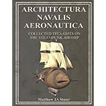 Architectura Navalis Aeronautica: Collected Thoughts on the Steampunk Airship