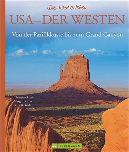 Bildband USA Westen: Von der Pazifikküste bis zum Grand Canyon. Exklusive Bilder und Porträts vom Highway No. 1, Hollywood, Denver, Yellowstone National Park für Ihre USA Reise (Die Welt erleben)
