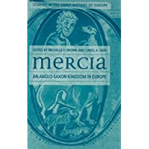 Mercia: An Anglo-Saxon Kingdom in Europe (Studies in the Early History of Britain)