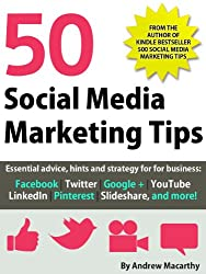 50 Social Media Marketing Tips: Essential advice, hints and strategy for business: Facebook, Twitter, Pinterest, Google+, YouTube, Instagram, LinkedIn, and more! (English Edition)