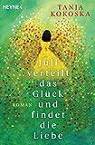 Juli verteilt das Glück und findet die Liebe: Roman von Tanja Kokoska