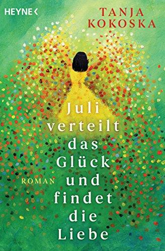 Buchseite und Rezensionen zu 'Juli verteilt das Glück und findet die Liebe: Roman' von Tanja Kokoska
