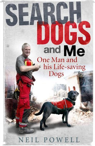 Search Dogs and Me: One Man and His Life-saving Dogs by Neil Powell (2012-02-07)