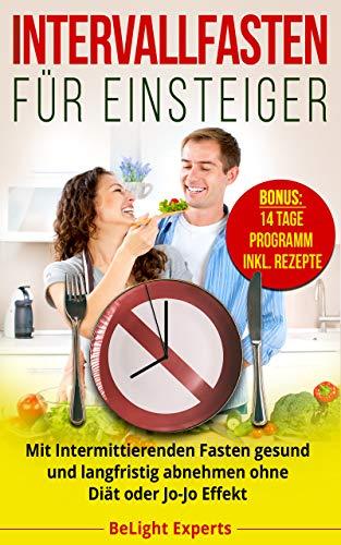 Intervallfasten für Einsteiger: Mit Intermittierenden Fasten gesund und langfristig abnehmen ohne Diät oder Jo-Jo Effekt (Bonus: 14 Tage Programm inkl. Rezepte)