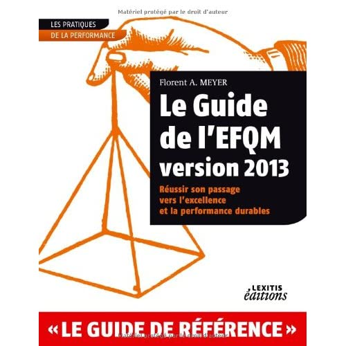 Guide de l'Efqm version 2013 Réussir son passage vers l'excellence et la performance durables