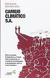 CAMBIO CLIMÁTICO, S.A.: Cómo el poder (corporativo y militar) está moldeando un mundo de privilegiados y desposeídos ante la crisis climática