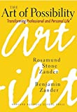 The Art of Possibility: Transforming Professional and Personal Life by Zander, Rosamund, Zander, Ben (2000) Hardcover