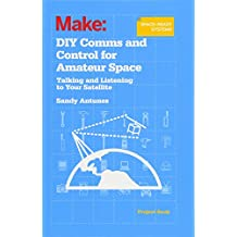 DIY Comm and Control for Amateur Space: Talking and Listening to Your Satellite