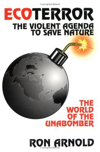 EcoTerror: The Violent Agenda to Save Nature: The World of the Unabomber by Ron Arnold (2010-01-01)